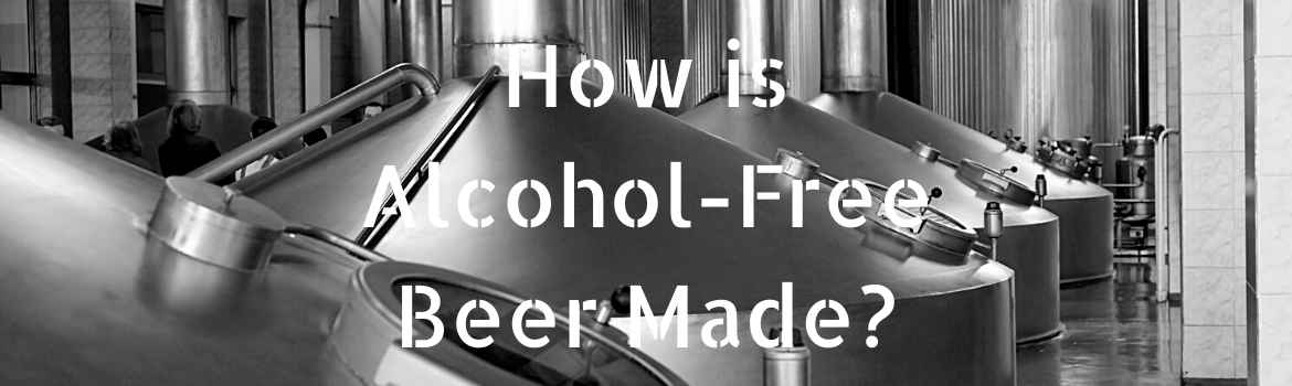 how is alcohol free beer made
